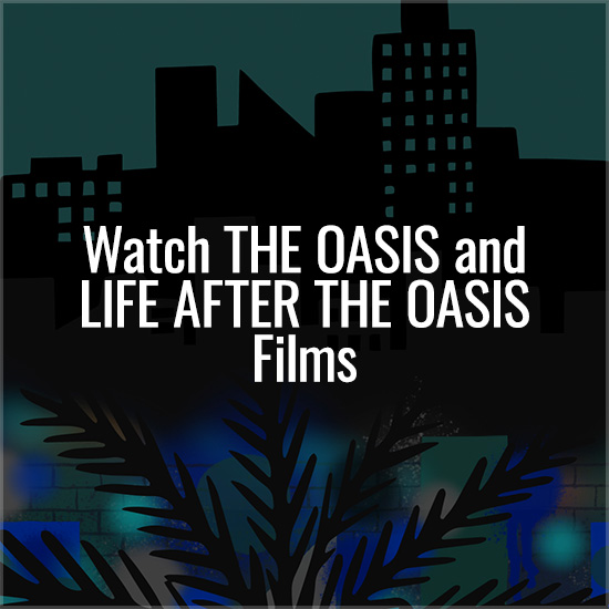 Watch The Oasis and Life After The Oasis Films