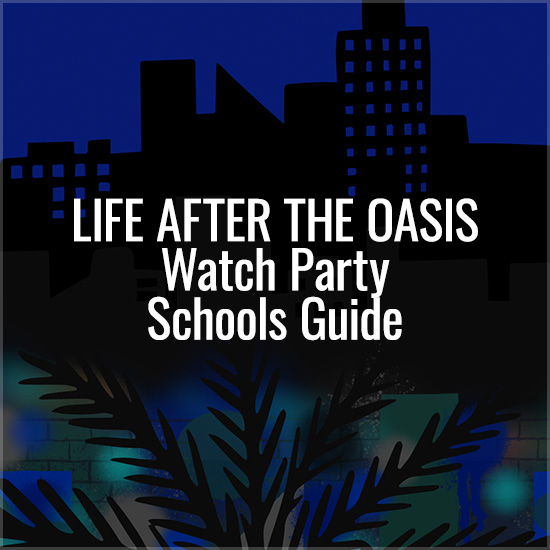 Life After The Oasis Watch Party Schools Guide