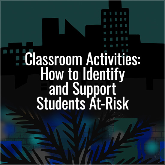 Classroom Activities: How to Identify and Support Students At-Risk