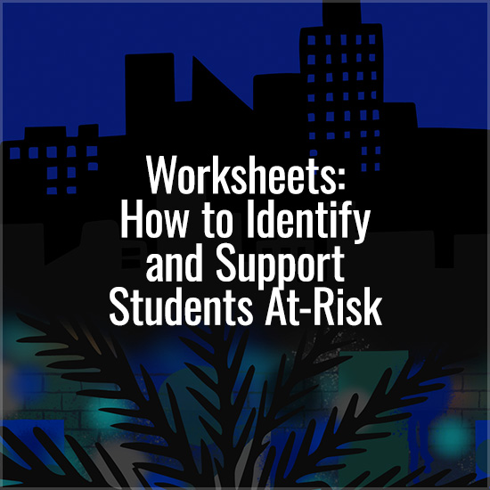 Worksheets: How to Identify and Support Students At-Risk