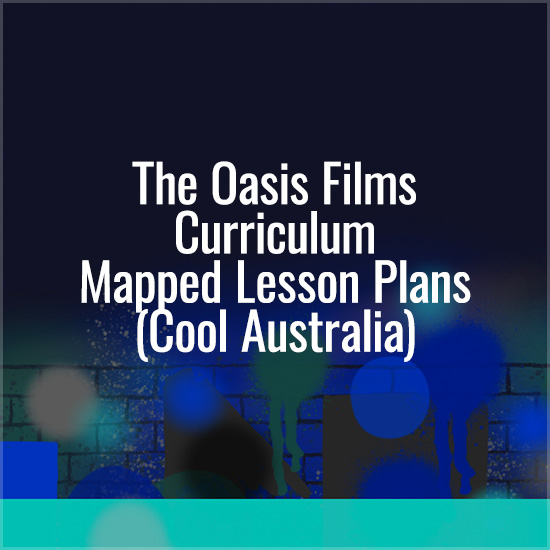 The Oasis Films Curriculum Mapped Lesson Plans (Cool Australia)