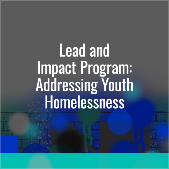 Lead and Impact Program: Addressing Youth Homelessness