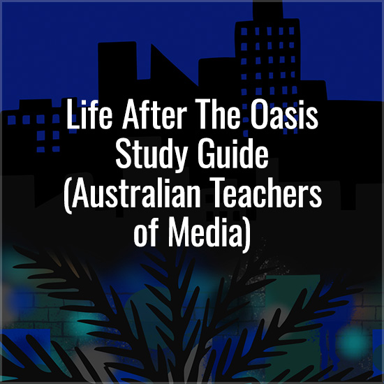 Life After The Oasis Study Guide (Australian Teachers of Media)